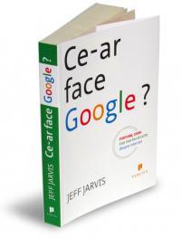 Ce-ar face Google - Jeff Jarvis