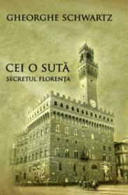 Cei o suta - Secretul Florenta - Gheorghe Schwartz