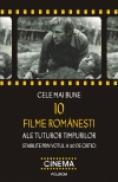 Cele mai bune 10 filme romanesti ale tuturor timpurilor stabilite prin votul a 40 de critici - Cristina Corciovescu (coordonator), Magda Mihailescu (coordonator)