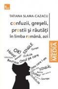 Confuzii, greseli, prostii si rautati in limba romana, azi - Tatiana Slama-Cazacu
