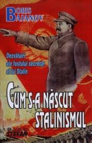 Cum s-a nascut stalinismul - Boris Bajanov