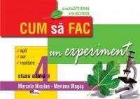 Cum sa fac un experiment, clasa a IV-a - Mariana Mogos , Marcela Niculae