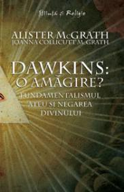 Dawkins: o amagire? - Fundamentalismul ateu si negarea divinului - Alister McGrath, Joanna Collicutt McGrath