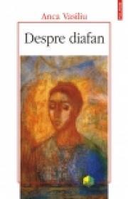 Despre diafan. Imagine, mediu, lumina in filosofia antica si medievala - Anca Vasiliu