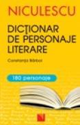 Dictionar de personaje literare pentru gimnaziu si liceu (editie revizuita si completata) - Constanta Barboi