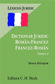 Dictionar juridic roman-francez francez-roman. Editia 2 - Danisor Diana