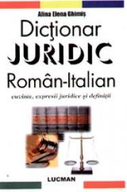 Dictionar juridic roman-italian. Cuvinte, expresii juridice si definitii - Alina Elena Ghimis