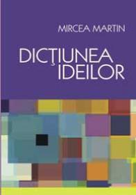 Dictiunea Ideilor - Mircea Martin