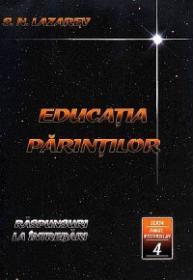 Educatia Parintilor. Raspunsuri la intrebari (Seria Omul Viitorului Vol.4) - S. N. Lazarev