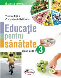 Educatie pentru sanatate, clasa a III-a - Cleopatra Mihailescu , Tudora Pitila