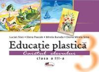 Educatie plastica. Caietul elevului, clasa a III-a - Lucian Stan , Elena Pascale , Mirela Burada , Doina Mirela Sima