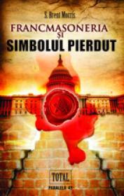 FRANCMASONERIA SI SIMBOLUL PIERDUT - MORRIS, S. Brent