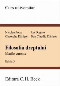 Filozofia dreptului. Marile curente. Editia 3 - Danisor Dan Claudiu , Danisor Gheorghe , Dogaru Ion , Popa Nicolae
