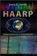 HAARP. Arma suprema a Conspiratiei - Jerry E. Smith