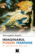 Imaginarul poeziei feminine - Georgeta Adam