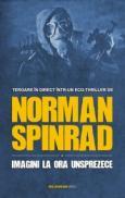 Imagini la ora unsprezece - Norman Spinrad