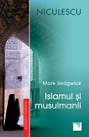 Islamul si musulmanii - Mark Sedgwick