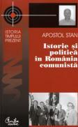 Istorie si politica in Romania comunista - Apostol Stan