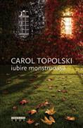 Iubire mostruoasa  - Carol Topolski