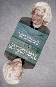 La inceput eram inca un om normal - Dialog cyberspatial - Peter Esterhazy,  Iolanda Malamen