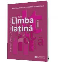Limba latina. Manual pentru clasa a XII -a - Monica Duna