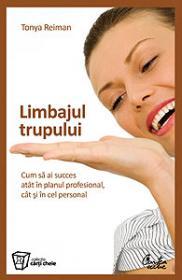 Limbajul trupului - Cum sa ai succes atat in planul profesional, cat si in cel personal - Tonya  Reiman
