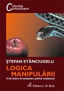 Logica manipularii: 33 de tehnici de manipulare politica romaneasca - Stefan Stanciugelu