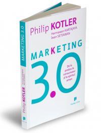 Marketing 3.0 - De la produs la consumator si la spiritul uman - Hermawan Kartajaya, Iwan Setiawan, Philip Kotler
