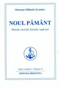 Noul Pamant. Metode, exercitii, formule, rugaciuni - Omraam Mikhael Aivanhov