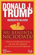 Nu renunta niciodata! - Donald J. Trump, Meredith McIver