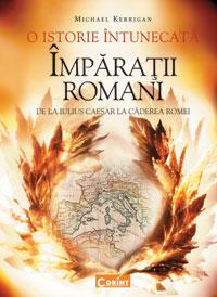 O istorie intunecata. Imparatii romani  - Michael Kerrigan