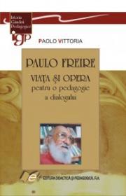 PAULO FREIRE-VIATA SI OPERA pentru o pedagogie a dialogului - Paolo Vittoria