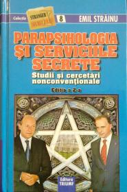 Parapsihologia si serviciile secrete. Studii si cercetari nonconventionale. Editia 2 - Emil Strainu