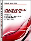 Pedagogie sociala - Valori, Comportamente, Experiente, Strategii - Ioan Neacsu