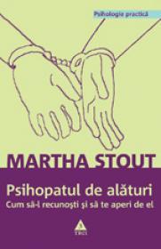 Psihopatul de alaturi. Cum sa-l recunosti si sa te aperi de el - Marta Stout