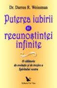 Puterea Iubirii si Recunostintei Infinite. O calatorie de evolutie si de trezire a Spiritului vostru - Dr. Darren R. Weissman