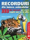 Recorduri din lumea animalelor. 333 de lucruri pe care copii vor sa le afle - Feryal Kanbay