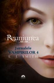 Reuniunea. Jurnalele vampirilor 4  - L.j. Smith