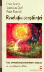 Revolutia constiintei - Noua spiritualitate si transformarea planetara - Ervin Laszlo, Stanislav Grof, Peter Russell