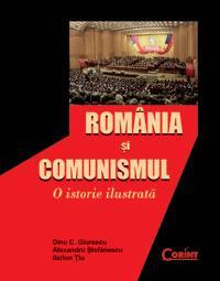 Romania si comunismul. o istorie ilustrata  - Dinu C. Giurescu, Al. Stefanescu, Ilarion Tiu