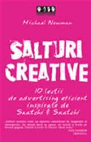 Salturi creative. 10 lectii de advertising eficient inspirate de Satchi si Saatchi - Michael Newman
