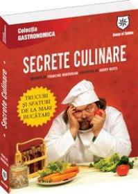 Secrete culinare - Trucuri si sfaturi de la mari bucatari - Francine Maroukian