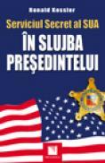 Serviciul Secret al SUA: In slujba presedintelui - Ronald Kessler