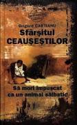 Sfarsitul Ceausestilor - Sa mori impuscat ca un animal salbatic - Grigore Cartianu
