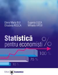 Statistica pentru economisti - Elena Maria Biji , Eugenia Lilea , Elisabeta Rosca , Mihaela Vatui