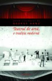 Teatrul de arta, o traditie moderna - George Banu