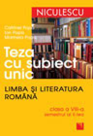 Teza cu subiect unic. Limba si literatura romana. Clasa a VII-a, semestrul al II-lea - Mihaela-Cecilia Nicula