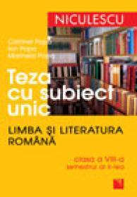 Teza cu subiect unic. Limba si literatura romana. Clasa a VIII-a, semestrul al doilea - Catrinel Popa, Ion Popa, Marinela Popa
