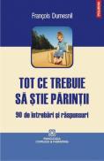 Tot ce trebuie sa stie parintii. 90 de intrebari si raspunsuri - Francois Dumesnil
