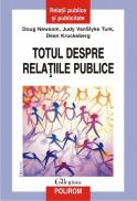 Totul despre relatiile publice. Editia a II-a - Doug Newsom, Judy VanSlyke Turk, Dean Kruckeberg